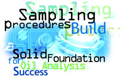 Sampling Procedures Build a Solid Foundation for Oil Analysis Success